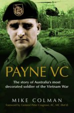 Payne VC The Story of Australias Most Decorated Soldier from the Vietnam War