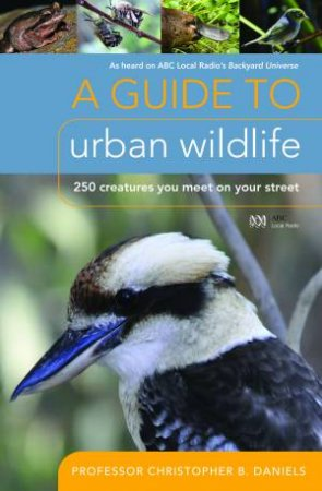 A Guide To Urban Wildlife: 250 Creatures to Meet on Your Street by Christopher B. Daniels