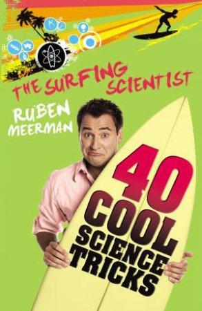 Surfing Scientist: 40 Cool Science Tricks by Ruben Meerman