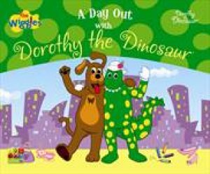 The Wiggles: A Day Out with Dorothy the Dinosaur by the Dinosaur Dorothy