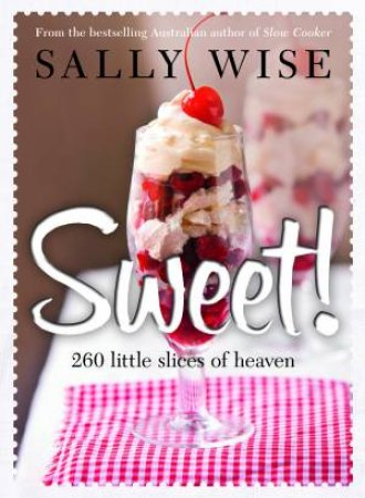 Sweet! : Irresistible Slices, Cakes, Biscuits, Pies, Puddings and Other Sweet Treats