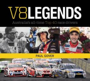 V8 Legends: Australia's All-Time Top 40 Race Drivers by Paul Gover
