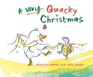 A Very Quacky Christmas by Frances Watts & Ann James