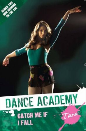 Dance Academy 2 - Tara: Catch Me if I Fall by Meredith Costain