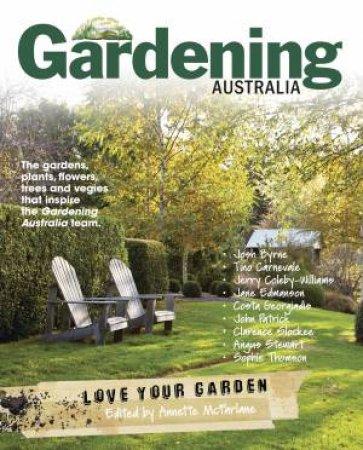 Gardening Australia: Love Your Garden by Annette McFarlane
