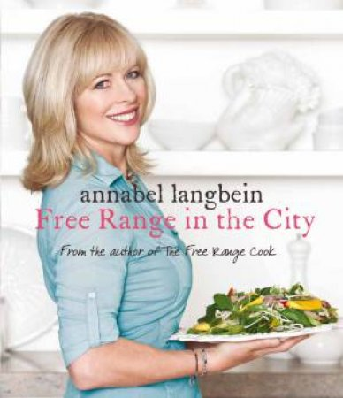 Free Range In The City by Annabel Langbein
