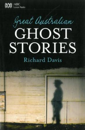 Great Australian Ghost Stories by Richard Davis