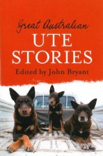 Great Australian Ute Stories by John Bryant