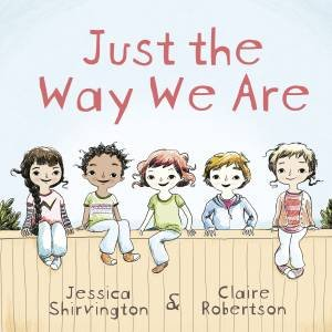 Just The Way We Are by Claire Robertson & Jessica Shirvington