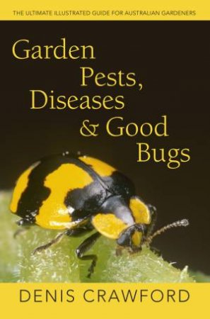 Garden Pests, Diseases & Good Bugs: The Ultimate Illustrated Guide for Australian Gardeners by Denis Crawford