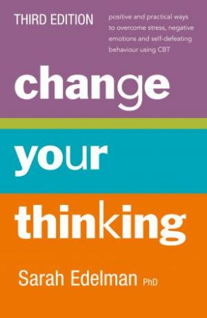 Change Your Thinking (3rd Edition) by Sarah Edelman