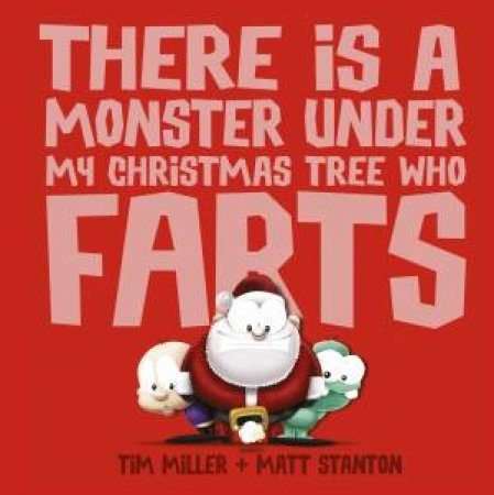 There Is a Monster Under My Christmas Tree Who Farts by Tim Miller & Matt Stanton
