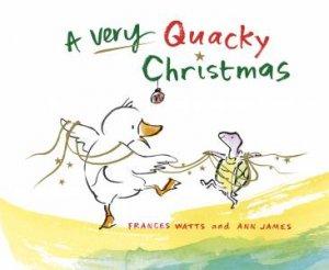 A Very Quacky Christmas by Frances Watts & Ann James