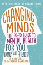 Changing Minds: The go-to Guide to Mental Health for Family and Friends by Dr Mark Cross & Dr Catherine Hanrahan