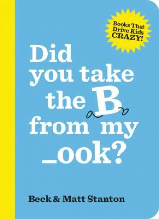 Did You Take the B from My _ook? by Beck Stanton & Matt Stanton