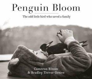 Penguin Bloom by Cameron Bloom & Bradley Trevor Greive