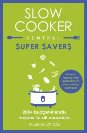 Slow Cooker Central Super Savers by Paulene Christie