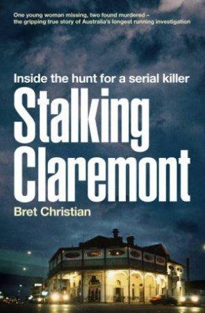 Stalking Claremont: Inside the hunt for a serial killer by Bret Christian