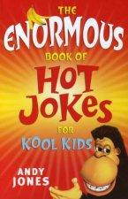The Enormous Book Of Hot Jokes For Kool Kids