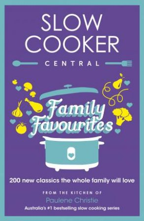 Slow Cooker Family Favourites: 200 new classics the whole family will love by Paulene Christie