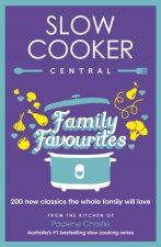 Slow Cooker Family Favourites: 200 new classics the whole family will love by Unknown