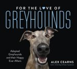 For The Love Of Greyhounds Adopted Greyhounds and their Happy Ever Afters