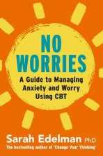 No Worries A Guide To Releasing Anxiety And Worry Using CBT