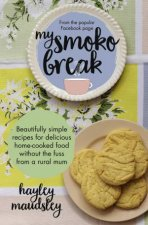 My Smoko Break Beautifully simple recipes for delicious homecooked food without the fuss from a rural mum