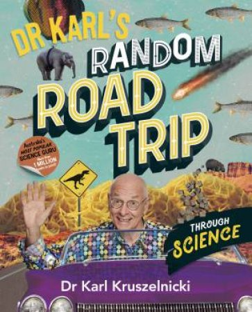 Dr Karl's Random Road Trip Through Science by Karl Kruszelnicki