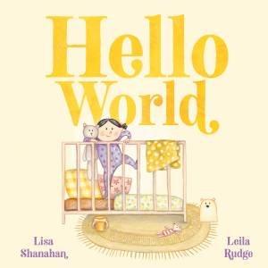 Hello World by Lisa Shanahan & Leila Rudge