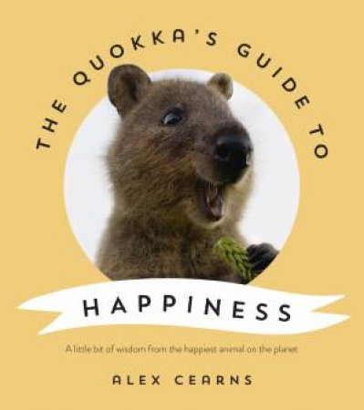 The Quokka's Guide To Happiness by Alex Cearns