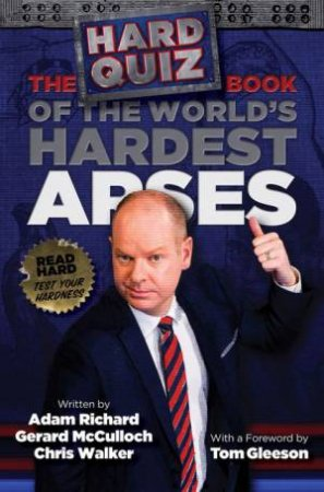 The Hard Quiz Book of the World's Hardest Arses by Gerard McCulloch & Adam Richard & Chris Walker & Foreword by Tom Gleeson