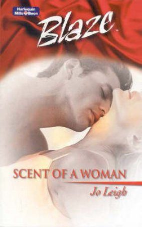 Blaze: Scent Of A Woman by Jo Leigh