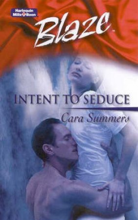 Blaze: Intent To Seduce by Cara Summers