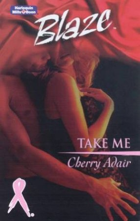 Blaze: Take Me by Cherry Adair