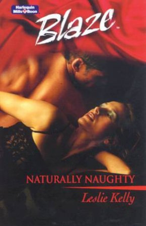 Blaze: Bare Essentials: Naturally Naughty by Leslie Kelly