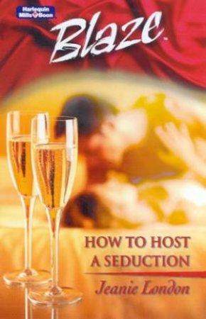 Blaze: How To Host A Seduction by Jeanie London