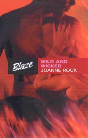 Blaze: Wild And Wicked by Joanne Rock