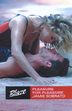 Blaze: Pleasure For Pleasure by Jamie Sobrato