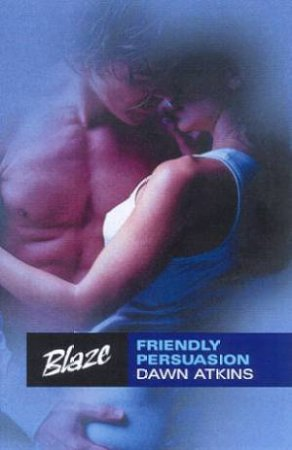 Blaze: Friendly Persuasion by Dawn Atkins