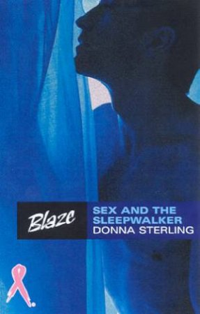 Blaze: Sex And The Sleepwalker by Donna Sterling