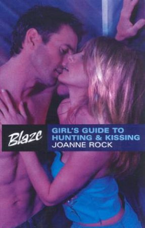 Blaze: Girl's Guide To Hunting & Kissing by Joanne Rock