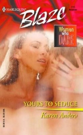 Women Who Dare: Yours To Seduce by Karen Anders