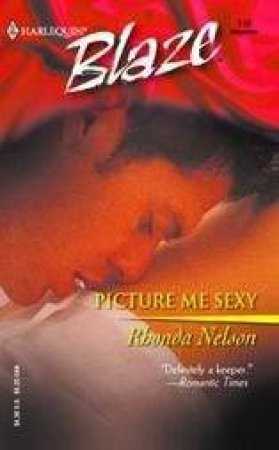 Blaze: Picture Me Sexy by Rhonda Nelson