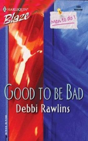 Men To Do: Good To Be Bad by Debbi Rawlins