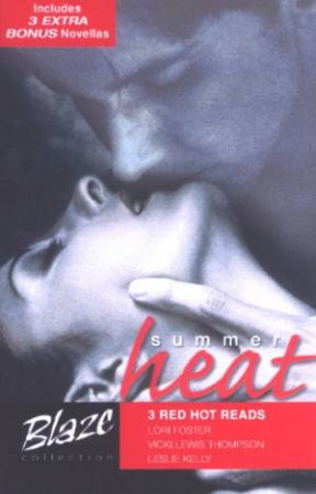 Blaze Collection: 3 Red Hot Reads: Summer Heat by Foster, Thompson & Kelly