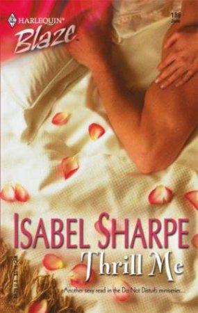 Blaze: Do Not Disturb: Thrill Me by Isabel Sharpe