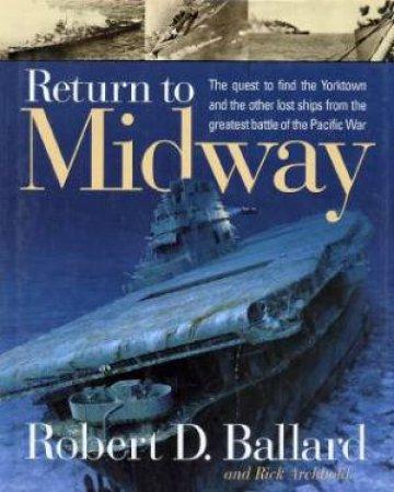 Return To Midway by Robert D Ballard & Rick Archbold