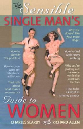 The Sensible Single Man's Guide To Women by Charles Searby & Richard Allen