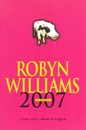 2007: A Novel by Robyn Williams